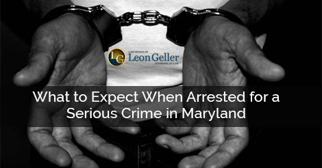 What to Expect When Arrested for a Serious Crime in Maryland